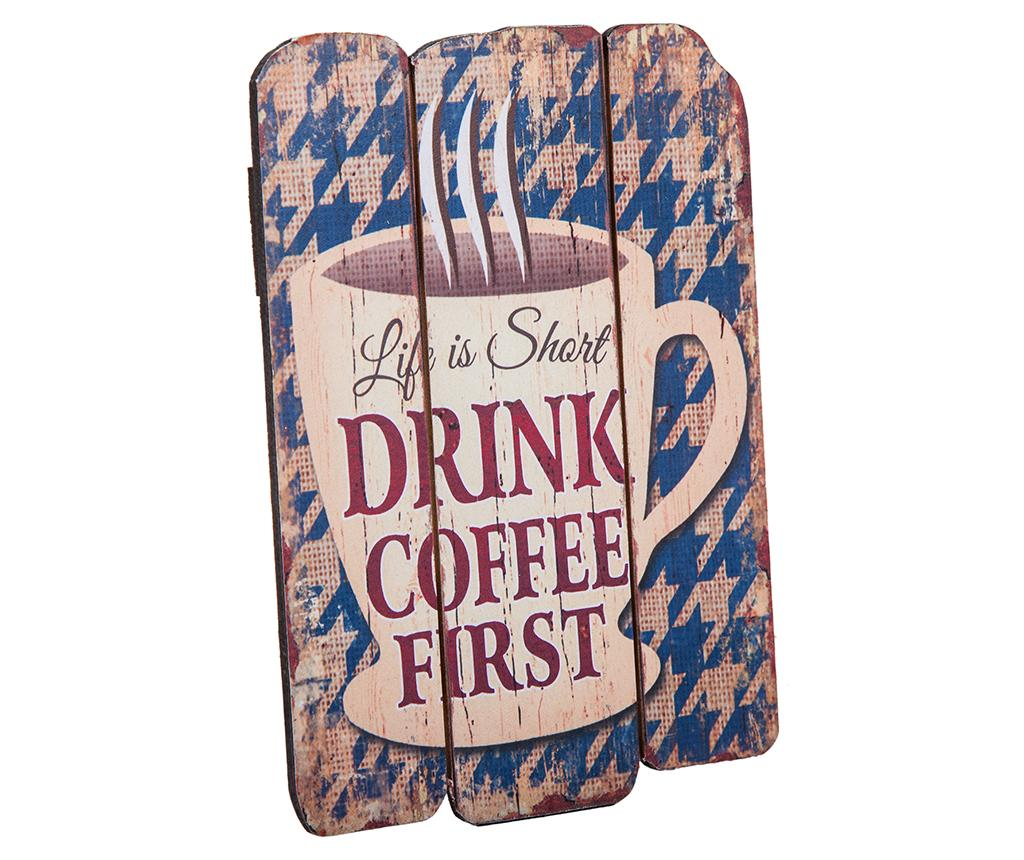 Decoratiune de perete Drink Coffee First